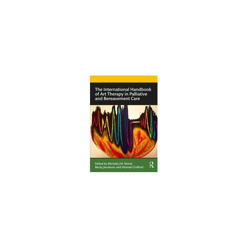 The International Handbook of Art Therapy in Palliative and Bereavement Care - (Paperback)