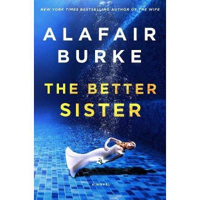 The Better Sister - by  Alafair Burke (Hardcover)