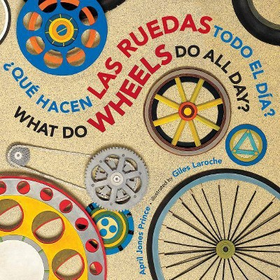 ¿qué Hacen Las Ruedas Todo El Día?/What Do Wheels Do All Day? Bilingual Board Book - by  April Jones Prince