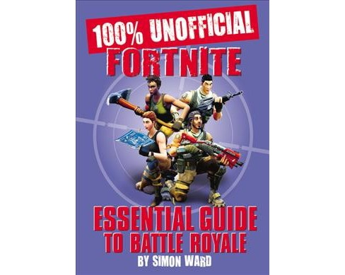 100% Unofficial Fortnite Essential Guide -  (Hardcover) - image 1 of 1