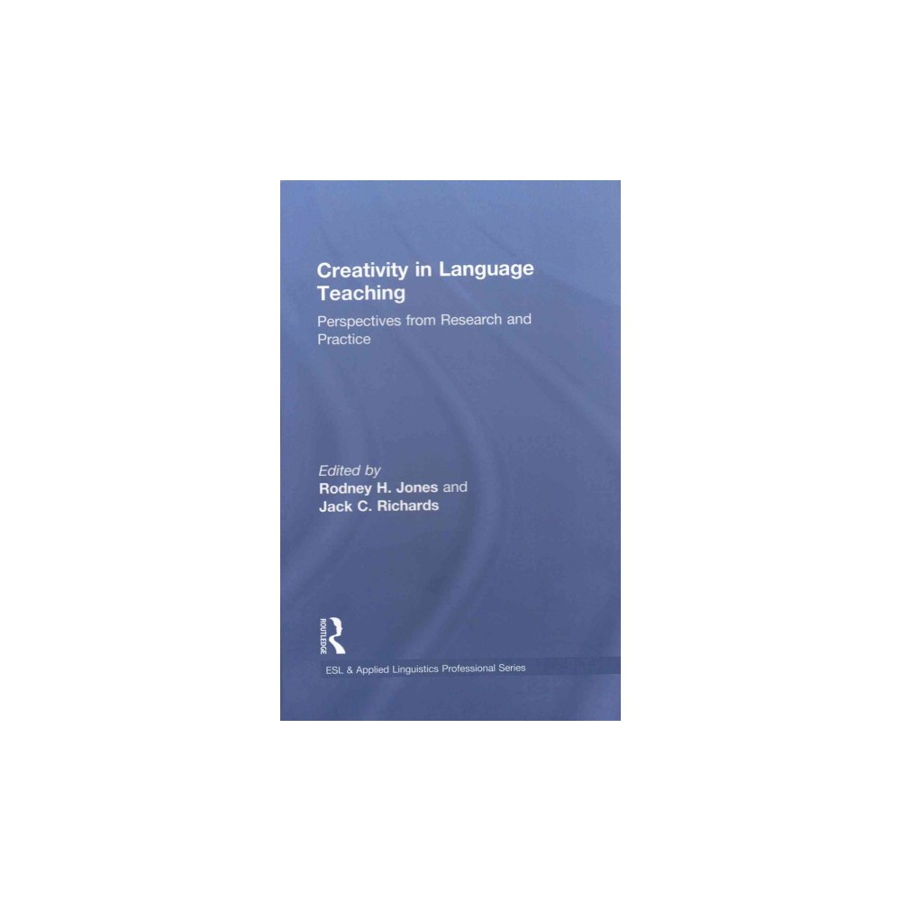 Creativity in Language Teaching : Perspectives from Research and Practice (Hardcover)