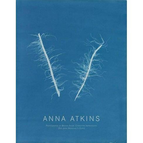 Anna Atkins: Photographs of British Alg� - (Hardcover) - image 1 of 1
