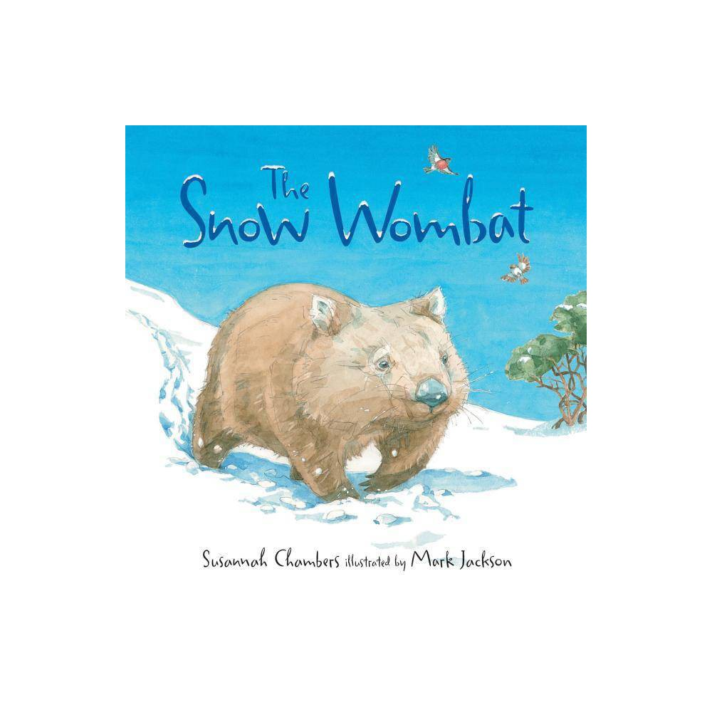 The Snow Wombat - by Susannah Chambers (Hardcover)
