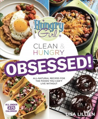 Hungry Girl Clean & Hungry Obsessed! : All-Natural Recipes for the Foods You Can't Live Without