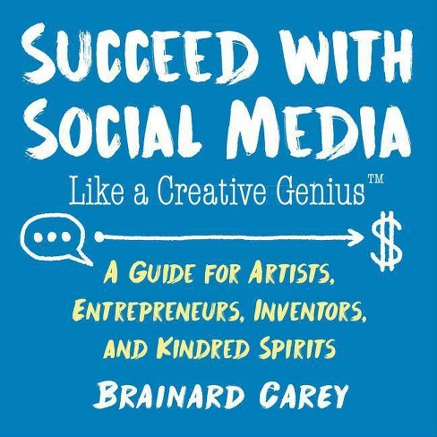 Succeed with Social Media Like a Creative Genius - by  Brainard Carey (Paperback) - image 1 of 1