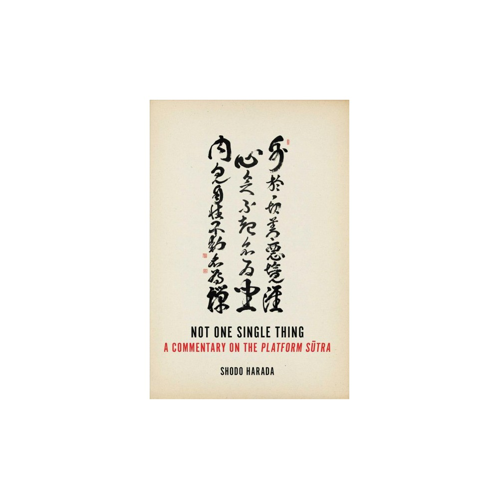 Not One Single Thing : A Commentary on the Platform Sutra (Paperback) (Shodo Harada)
