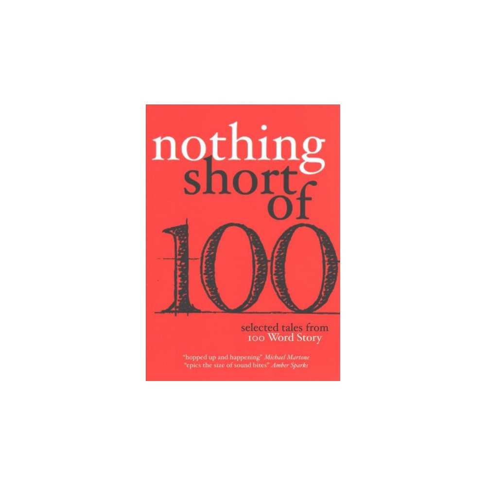 Nothing Short Of : Selected Tales from 100 Word Story - (Paperback)