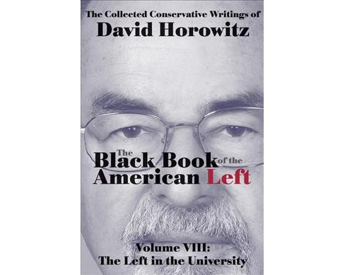 Black Book of the American Left : The Left in the Universities -  by David Horowitz (Hardcover) - image 1 of 1