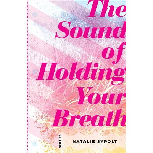 Sound of Holding Your Breath : Stories -  by Natalie Sypolt (Paperback) - image 1 of 1