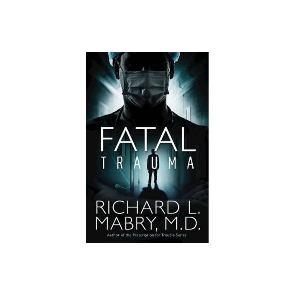 Fatal Trauma By Richard L Mabry M D Paperback