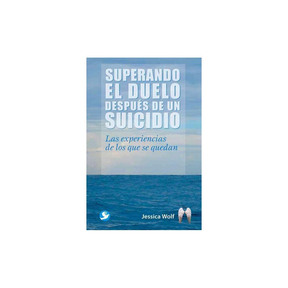 Superando el duelo después de un suicidio : Las Experiencias De Los Que Se Quedan (Paperback)