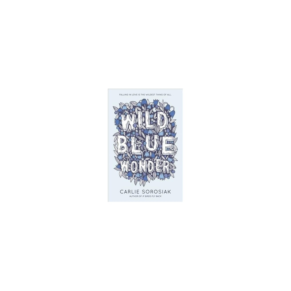 """Wild Blue Wonder - by Carlie Sorosiak (Hardcover) 'It's the rarest author who can pull off laugh-out-loud hilarious, profound, and breathlessly romantic, all in the most sparkling prose. That shortlist includes Rainbow Rowell, Nicola Yoon, and now, Carlie Sorosiak.'—Jeff Zentner, Morris Award-winning author of The Serpent King and Goodbye Days Last June, the summer camp Quinn's family owns in Winship, Maine, was still a magical place. A place where wild blueberries grew no matter the season, a legendary sea monster lurked in the waters, and Quinn fell in love with her best friend, Dylan. Then the accident happened. Now it's winter, the magic has drained from Quinn's life, and she knows it's her fault. But the new boy in town, Alexander, doesn't see her as the monster she believes herself to be. As Quinn lets herself open up again, she begins to understand the truth about love, loss, and monsters—real and imagined. Perfect for fans of Morgan Matson, Jenny Han, and Jandy Nelson, this wondrous novel was proclaimed """"a striking examination of love—of friends, of family, of self—as well as of grief"""" by Ala Booklist in a starred review."""