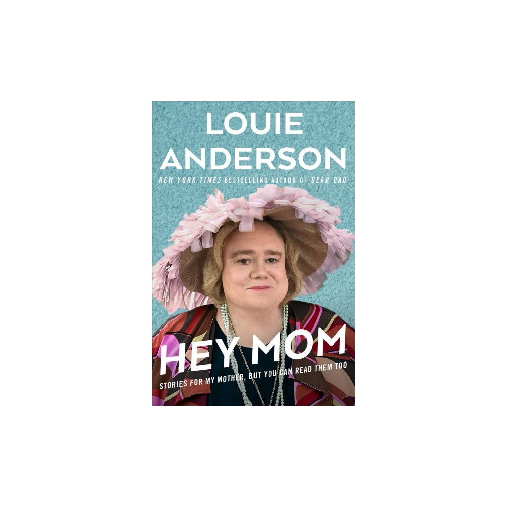 Hey Mom : Stories for My Mother, but You Can Read Them Too - by Louie Anderson (Hardcover)