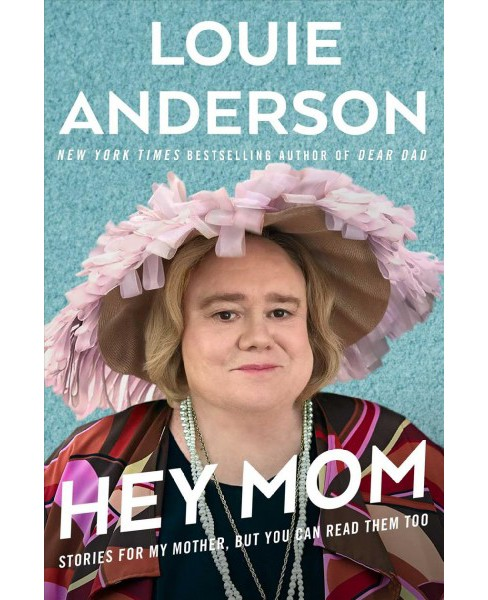 Hey Mom : Stories for My Mother, but You Can Read Them Too -  by Louie Anderson (Hardcover) - image 1 of 1