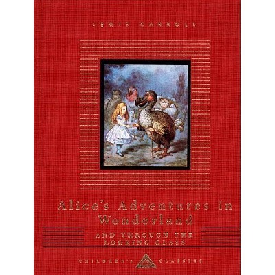 Alice's Adventures in Wonderland and Through the Looking Glass - (Everyman's Library Children's Classics) by  Lewis Carroll (Hardcover)