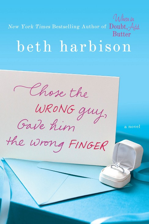 Chose the Wrong Guy, Gave Him the Wrong Finger (Paperback) by Beth Harbison - image 1 of 1