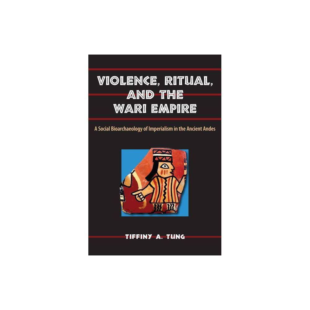 Violence Ritual And The Wari Empire Bioarchaeological Interpretations Of The Human Past Local Regional Global Persp Paperback