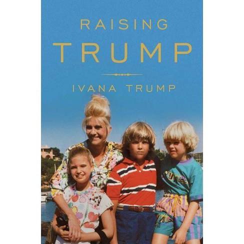 Raising Untrump >> Raising Trump Hardcover Ivana Trump Target