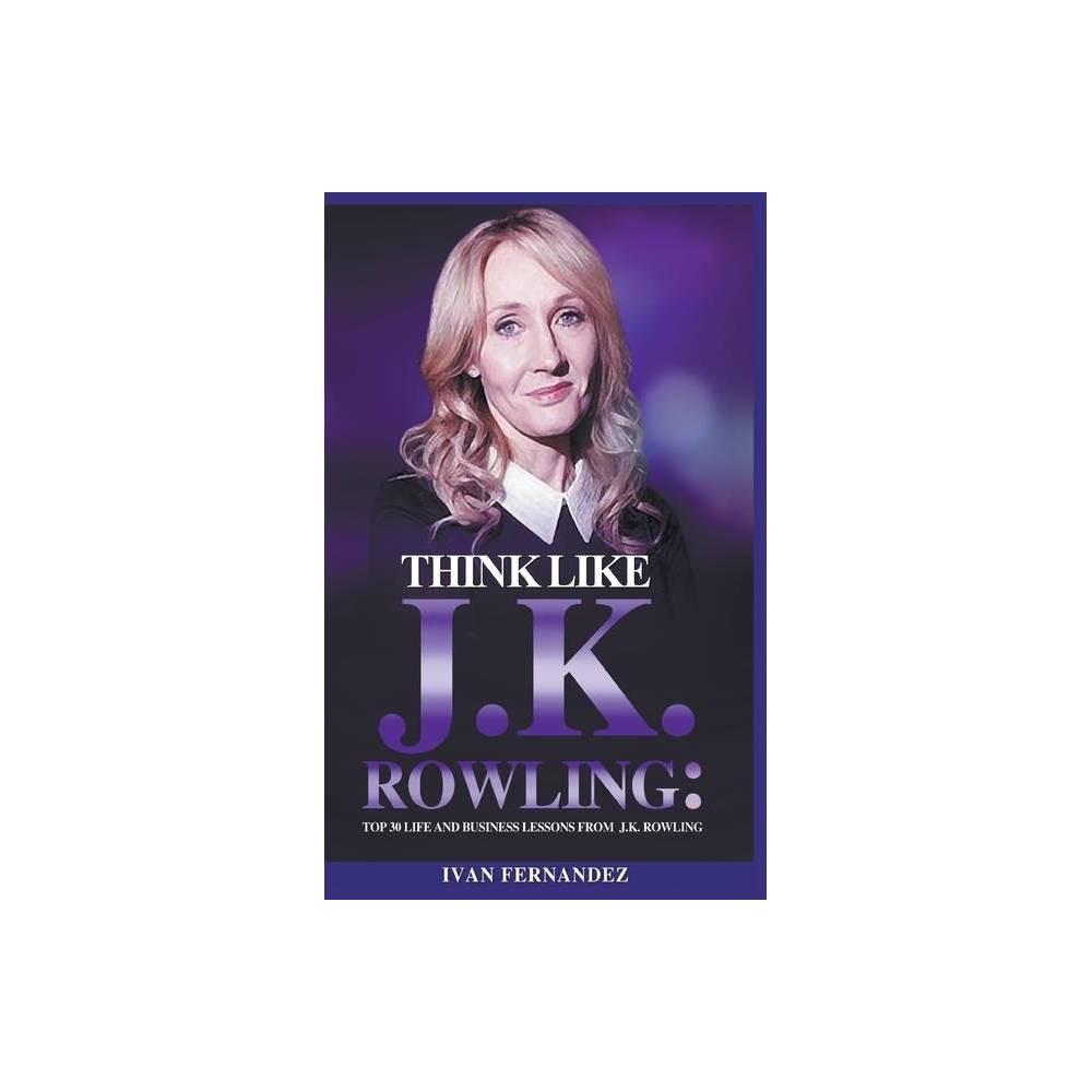 Think Like J K Rowling By Ivan Fernandez Paperback