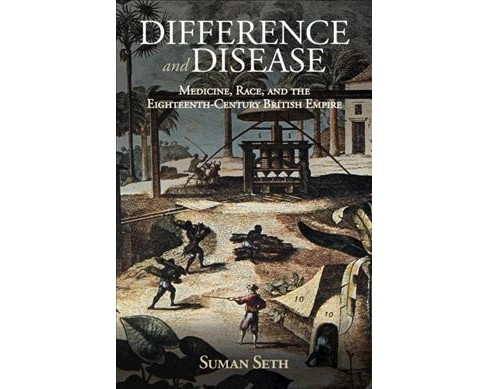 Difference and Disease : Medicine, Race, and the Eighteenth-century British Empire -  (Hardcover) - image 1 of 1