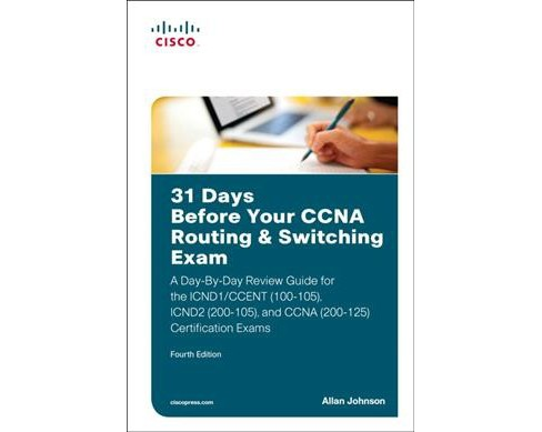 31 Days Before Your CCNA Routing & Switching Exam : A Day-by-Day Review Guide for the ICND1/CCent - image 1 of 1