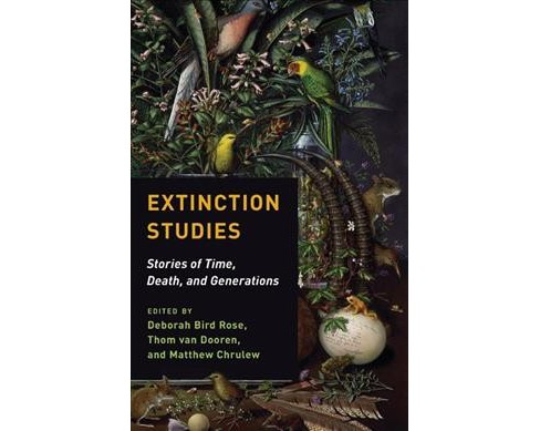 Extinction Studies : Stories of Time, Death, and Generations (Paperback) - image 1 of 1