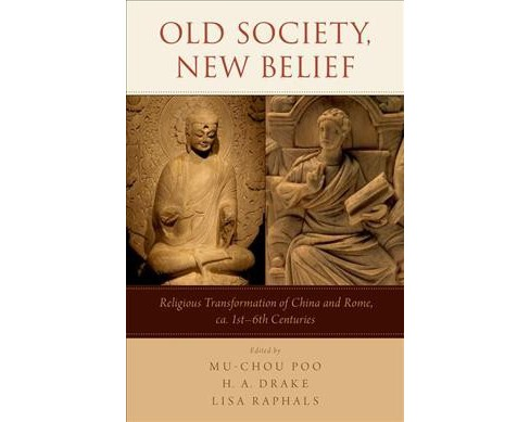 Old Society, New Belief : Religious Transformation of China and Rome, ca. 1st-6th Centuries (Hardcover) - image 1 of 1