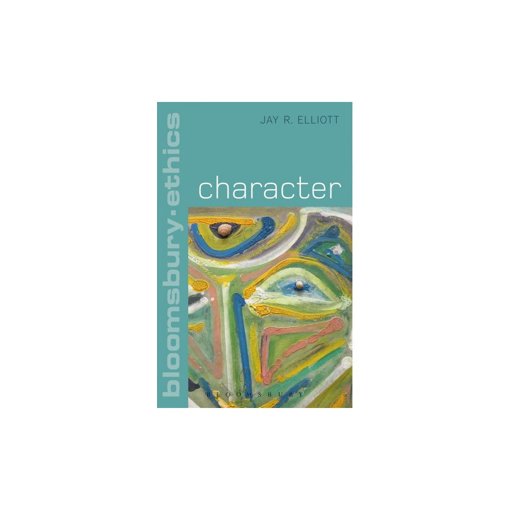 Character - (Bloomsbury Ethics) by Jay R. Elliott (Hardcover)