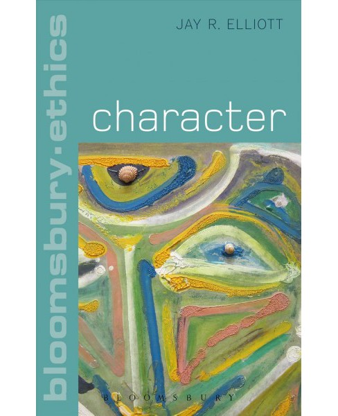 Character -  (Bloomsbury Ethics) by Jay R. Elliott (Hardcover) - image 1 of 1