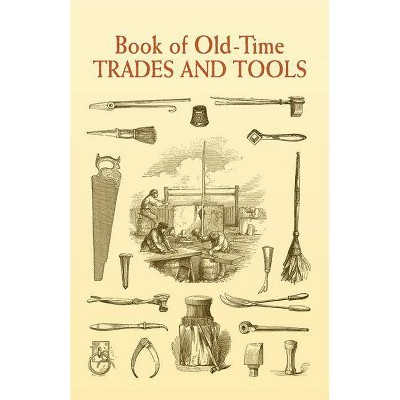 Book of Old-Time Trades and Tools - (Dover Pictorial Archives) (Paperback)