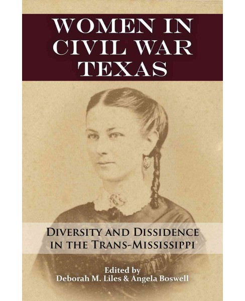 Women in Civil War Texas : Diversity and Dissidence in the Trans-Mississippi (Hardcover) - image 1 of 1
