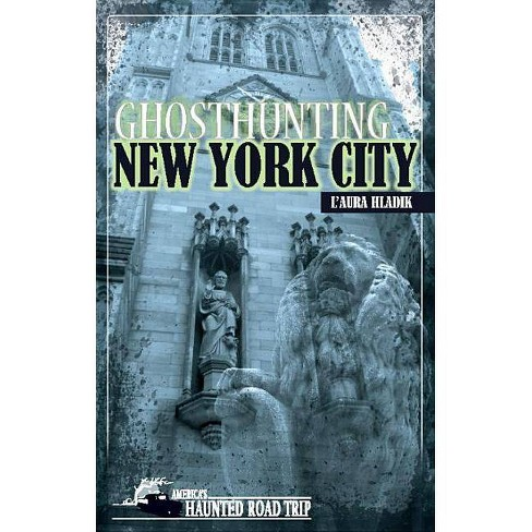 Ghosthunting New York City - (America's Haunted Road Trip) by  L'Aura Hladik (Paperback) - image 1 of 1