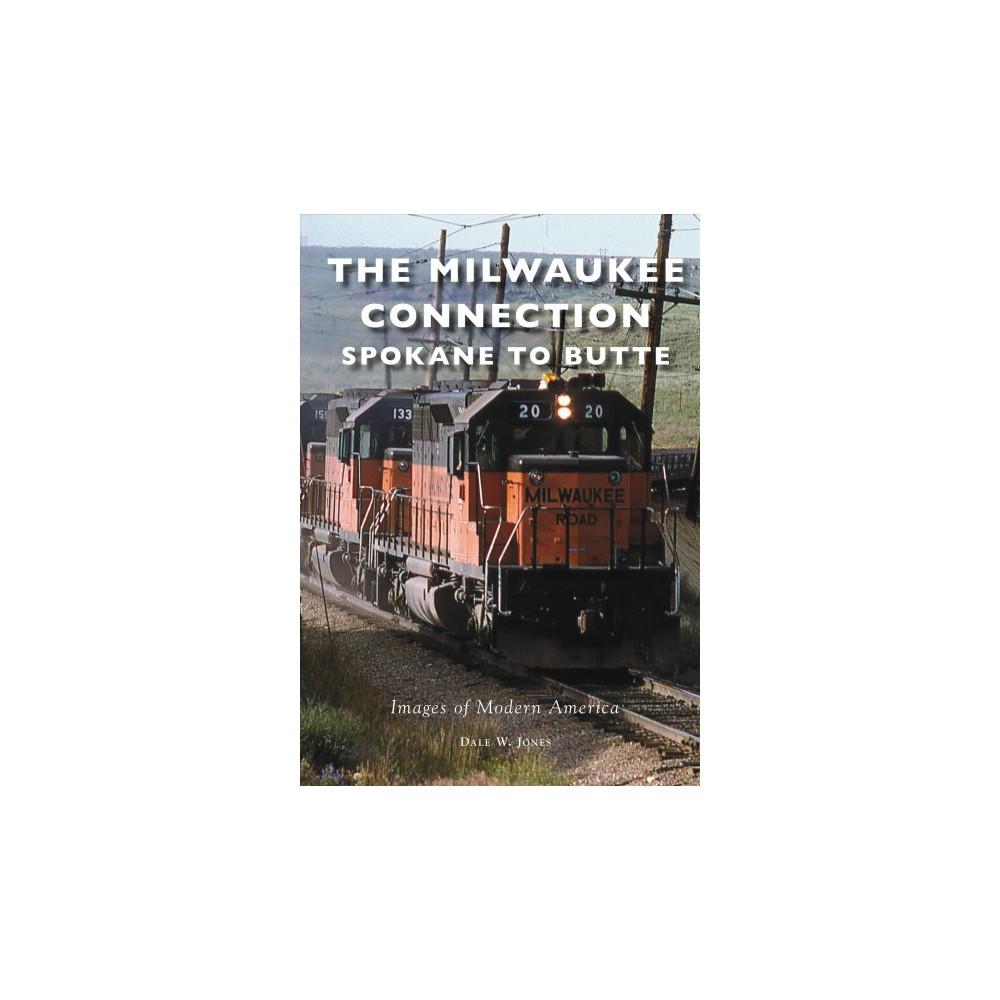 Milwaukee Connection : Spokane to Butte - by Dale W. Jones (Paperback)