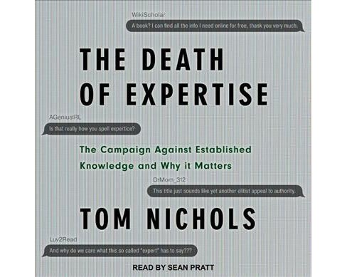 Death of Expertise : The Campaign Against Established Knowledge and Why It Matters (Unabridged) - image 1 of 1