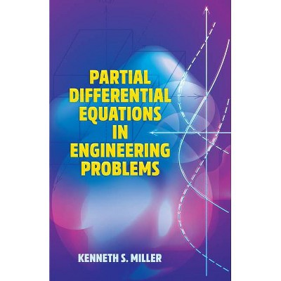 Partial Differential Equations in Engineering Problems - (Dover Books on Engineering) by  Kenneth S Miller (Paperback)