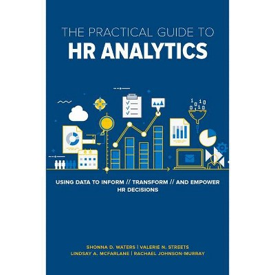 The Practical Guide to HR Analytics - by  Shonna D Waters Phd & Valerie Streets & Lindsay McFarlane & Rachael Johnson-Murray (Paperback)