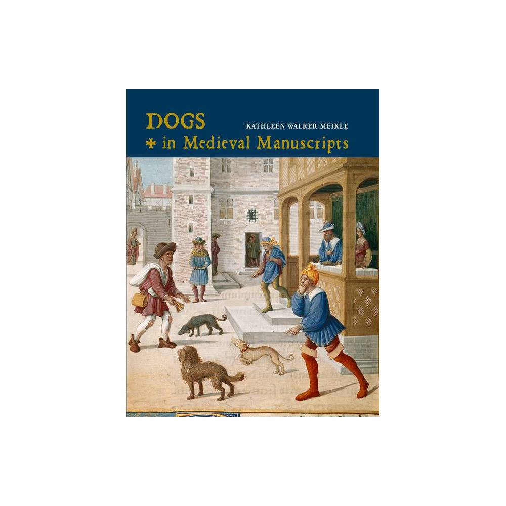 Dogs In Medieval Manuscripts British Library Medieval Guides By Kathleen Walker Meikle Hardcover