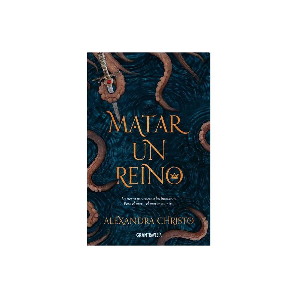 Matar Un Reino By Alexandra Christo Paperback