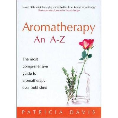 Aromatherapy an A-Z - by  Patricia Davis (Paperback)