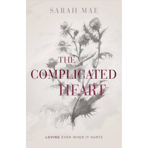 Complicated Heart : Loving Even When It Hurts -  by Sarah Mae (Paperback) - image 1 of 1