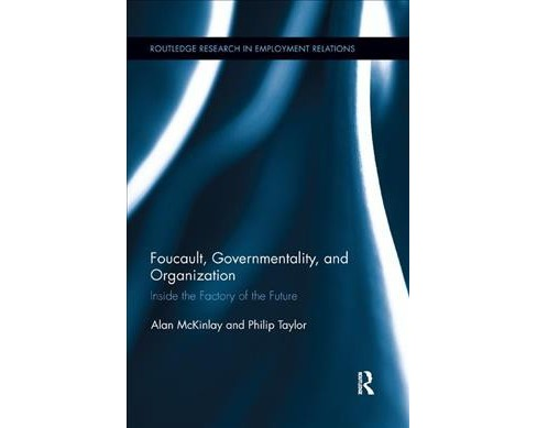Foucault, Governmentality, and Organization : Inside the Factory of the Future -  (Paperback) - image 1 of 1