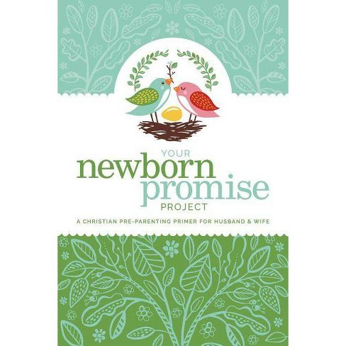 Your Newborn Promise Project - by  Callie Grant & Audra Haney & Charissa Kolar (Paperback) - image 1 of 1
