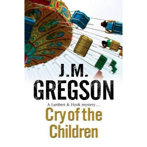 Cry of the Children - (Lambert and Hook Mystery) by  J M Gregson (Hardcover) - image 1 of 1