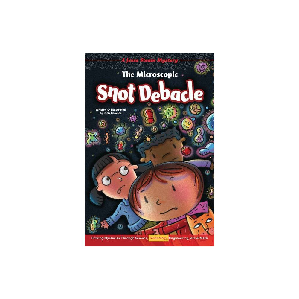 The Microscopic Snot Debacle Jesse Steam Mysteries By Ken Bowser Paperback