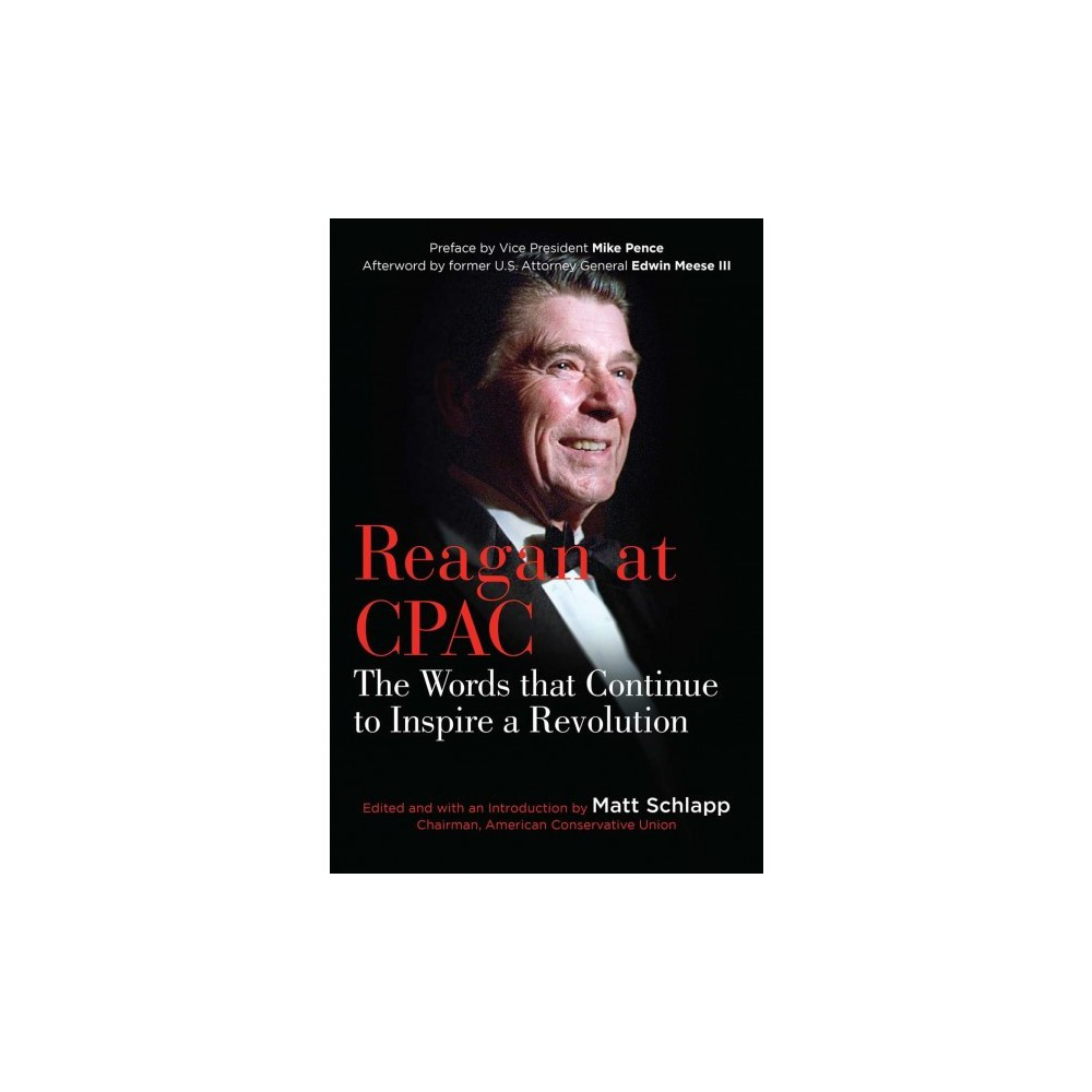 Reagan at Cpac : The Words That Continue to Inspire a Revolution - by Ronald Reagan (Hardcover)