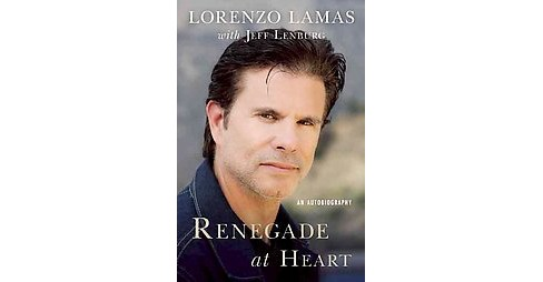 Renegade at Heart : An Autobiography (Hardcover) (Lorenzo Lamas) - image 1 of 1