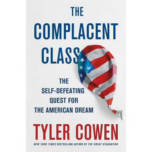 The Complacent Class - by  Tyler Cowen (Hardcover) - image 1 of 1