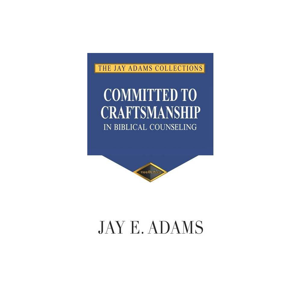 Committed To Craftsmanship In Biblical Counseling By Jay E Adams Paperback