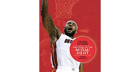 Story of the Miami Heat (Paperback) (Shane Frederick) - image 1 of 1