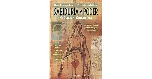 Sabiduria y poder del ciclo femenino/ Wisdom and Power of the Female Cycle : Salud, Fertilidad, Plantas - image 1 of 1